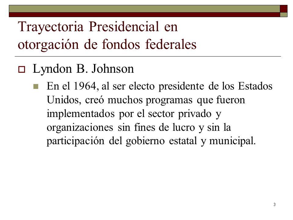 3 Trayectoria Presidencial en otorgación de fondos federales Lyndon B. Johnson En el 1964, al ser electo presidente de los Estados Unidos, creó muchos