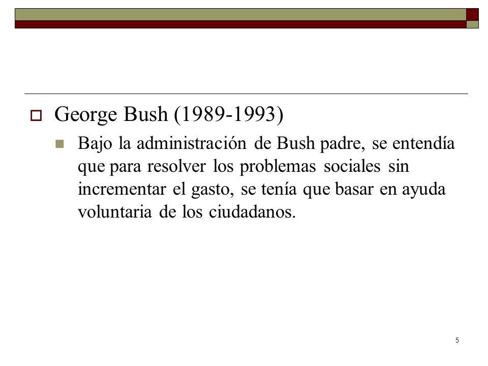 5 George Bush (1989-1993) Bajo la administración de Bush padre, se entendía que para resolver los problemas sociales sin incrementar el gasto, se tení