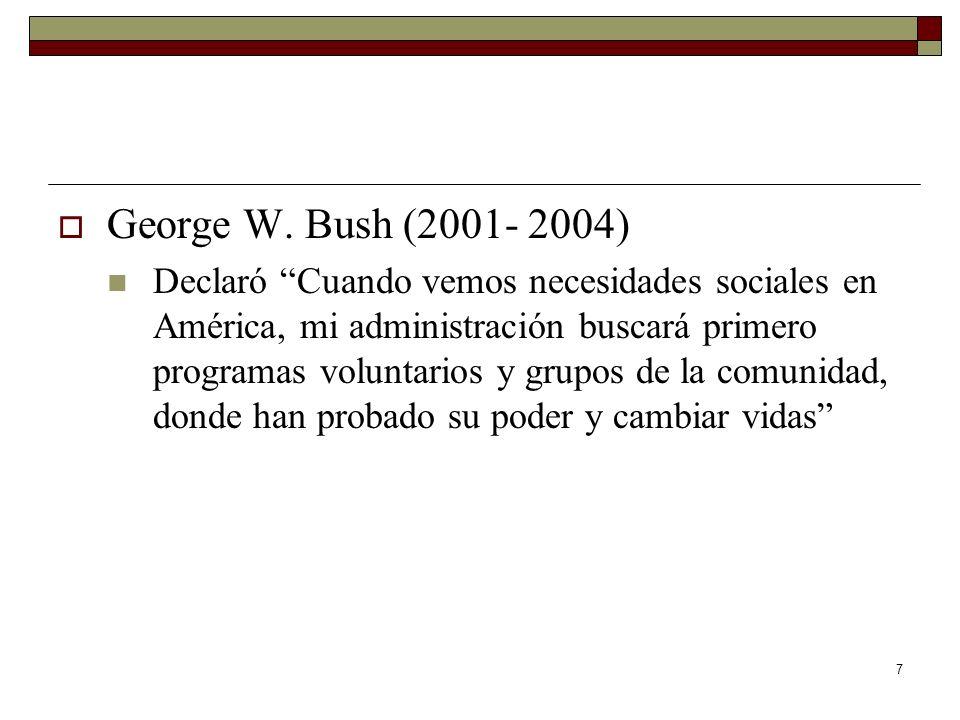 7 George W. Bush (2001- 2004) Declaró Cuando vemos necesidades sociales en América, mi administración buscará primero programas voluntarios y grupos d