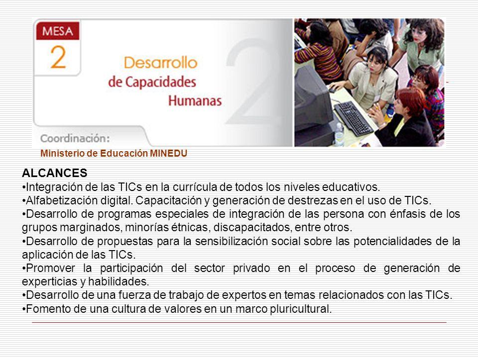Ministerio de Educación MINEDU ALCANCES Integración de las TICs en la currícula de todos los niveles educativos. Alfabetización digital. Capacitación