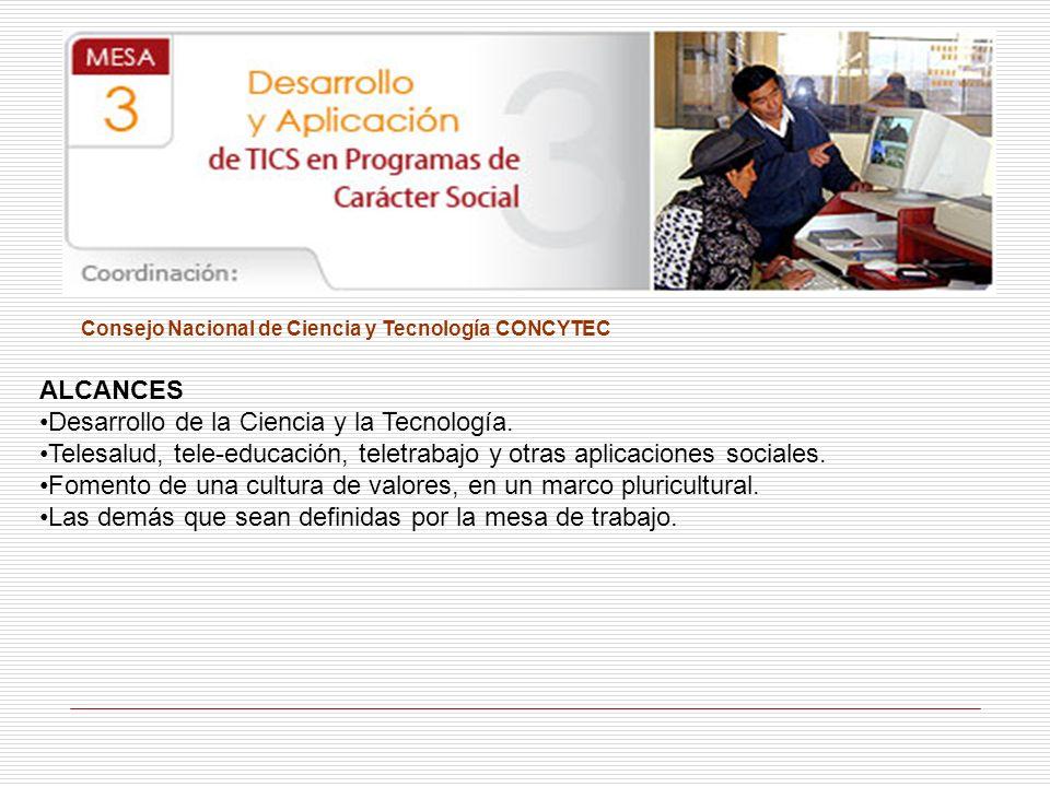 Consejo Nacional de Ciencia y Tecnología CONCYTEC ALCANCES Desarrollo de la Ciencia y la Tecnología. Telesalud, tele-educación, teletrabajo y otras ap