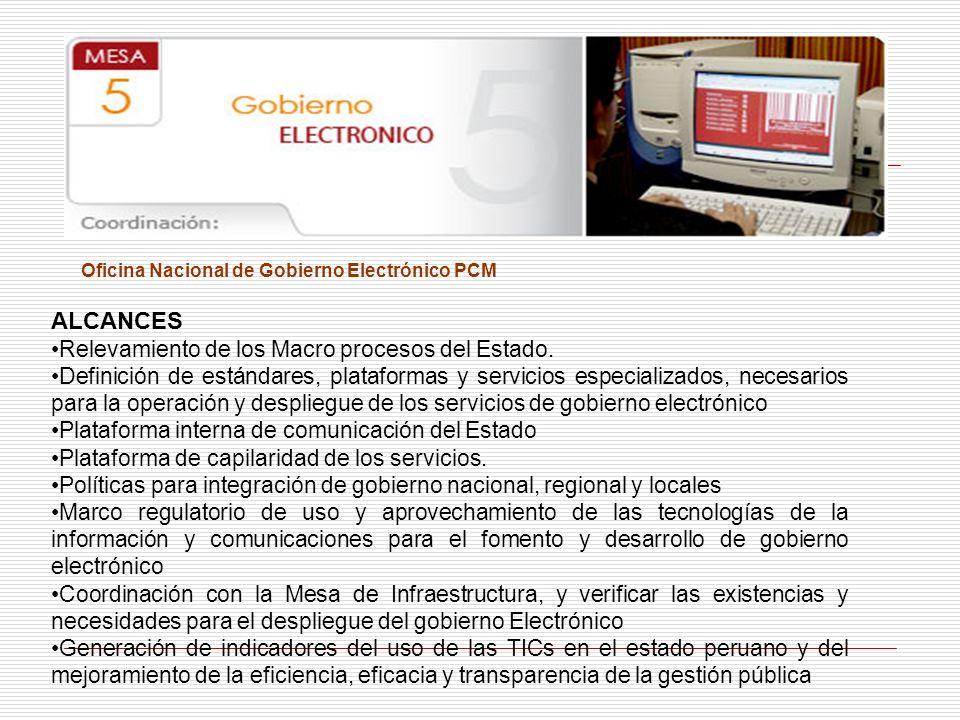 Oficina Nacional de Gobierno Electrónico PCM ALCANCES Relevamiento de los Macro procesos del Estado. Definición de estándares, plataformas y servicios