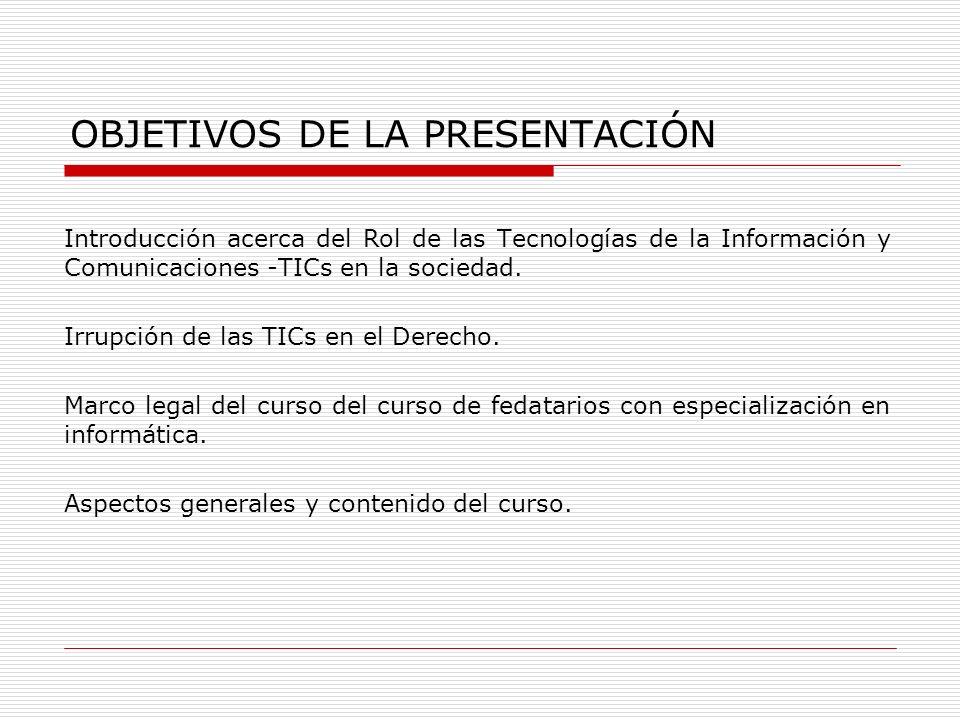 OBJETIVOS DE LA PRESENTACIÓN Introducción acerca del Rol de las Tecnologías de la Información y Comunicaciones -TICs en la sociedad. Irrupción de las
