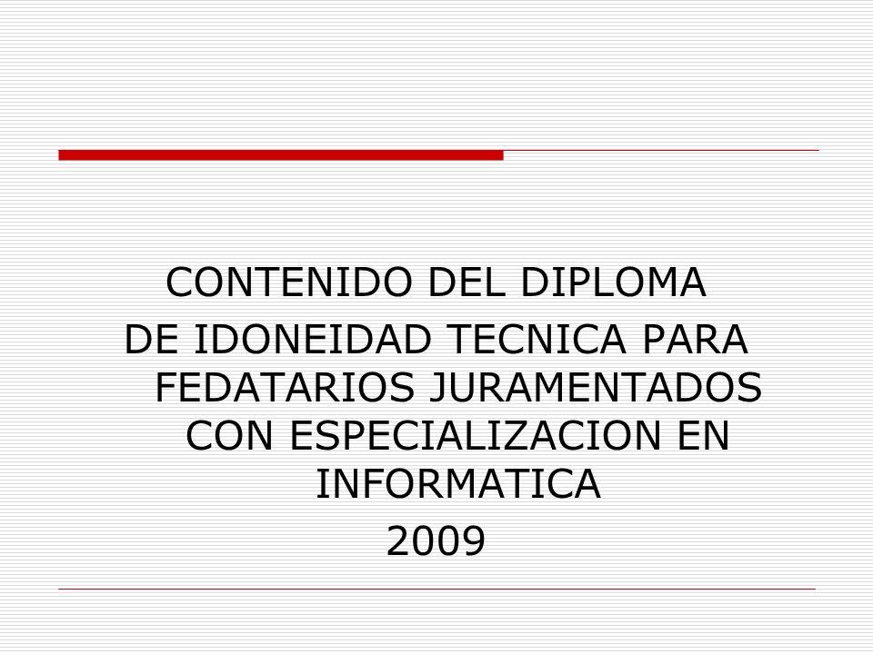 CONTENIDO DEL DIPLOMA DE IDONEIDAD TECNICA PARA FEDATARIOS JURAMENTADOS CON ESPECIALIZACION EN INFORMATICA 2009