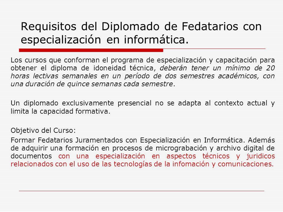 Requisitos del Diplomado de Fedatarios con especialización en informática. Los cursos que conforman el programa de especialización y capacitación para