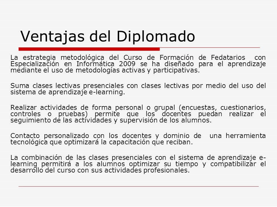 Ventajas del Diplomado La estrategia metodológica del Curso de Formación de Fedatarios con Especialización en Informática 2009 se ha diseñado para el