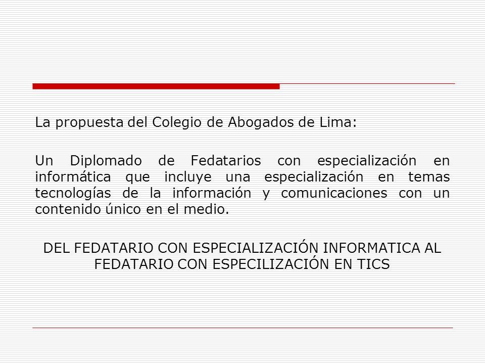 La propuesta del Colegio de Abogados de Lima: Un Diplomado de Fedatarios con especialización en informática que incluye una especialización en temas t