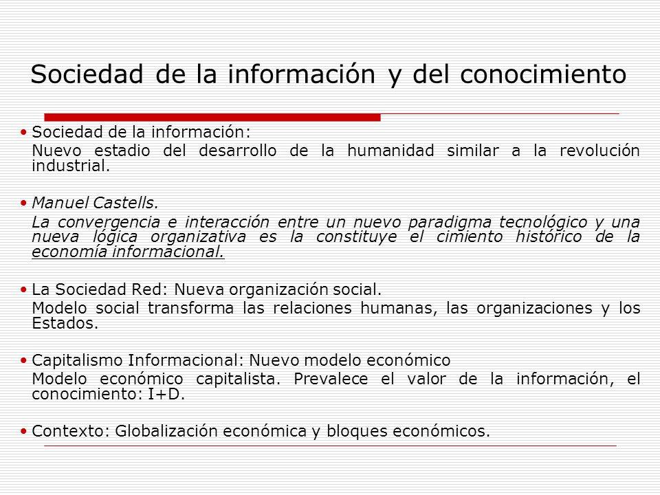Sociedad de la información y del conocimiento Sociedad de la información: Nuevo estadio del desarrollo de la humanidad similar a la revolución industr