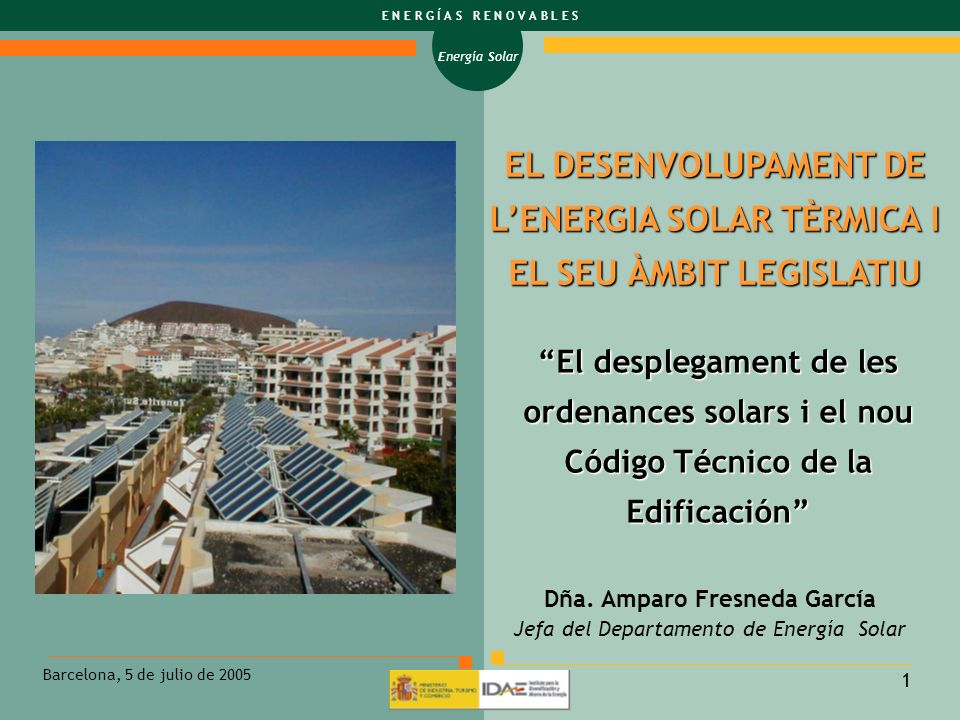 Energía Solar E N E R G Í A S R E N O V A B L E S Barcelona, 5 de julio de 2005 12 EXIGENCIAS : a) limitar demanda energética; b) aumento rendimiento de las instalaciones térmicas; c) aumento eficiencia instalaciones de iluminación; d) incorporar la utilización de energía solar térmica; e) incorporar la utilización de energía solar fotovoltaica;