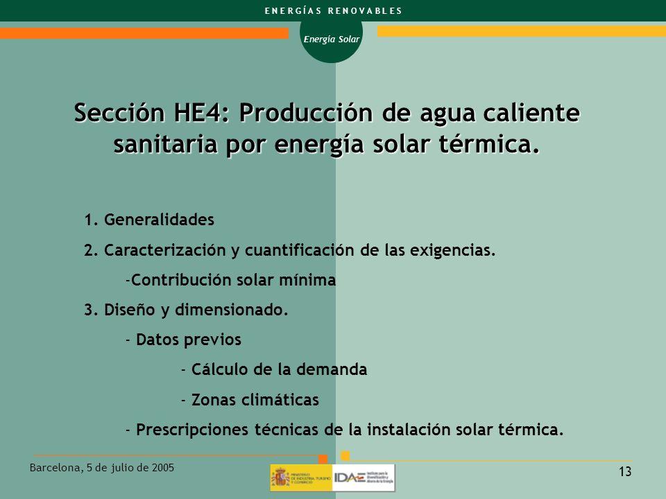 Energía Solar E N E R G Í A S R E N O V A B L E S Barcelona, 5 de julio de 2005 13 Sección HE4: Producción de agua caliente sanitaria por energía sola