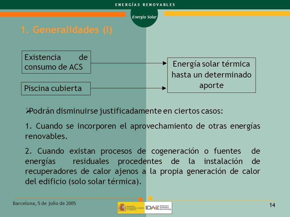 Energía Solar E N E R G Í A S R E N O V A B L E S Barcelona, 5 de julio de 2005 14 1. Generalidades (I) Existencia de consumo de ACS Energía solar tér