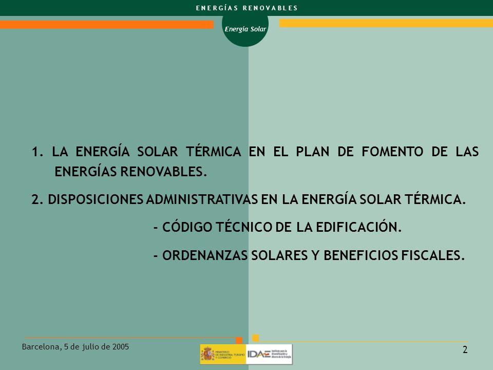 Energía Solar E N E R G Í A S R E N O V A B L E S Barcelona, 5 de julio de 2005 2 1. LA ENERGÍA SOLAR TÉRMICA EN EL PLAN DE FOMENTO DE LAS ENERGÍAS RE