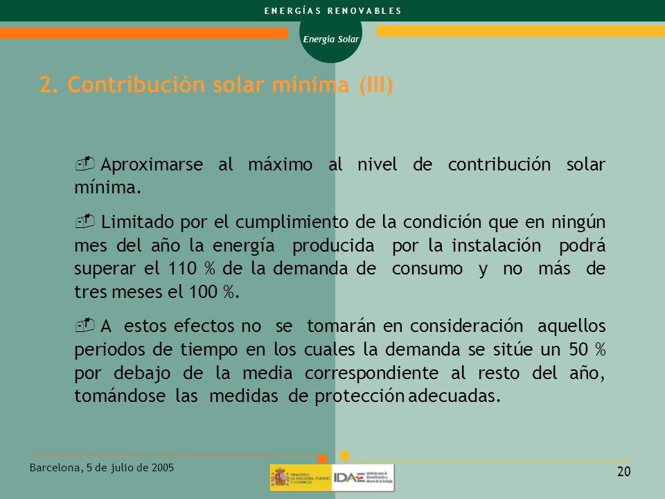 Energía Solar E N E R G Í A S R E N O V A B L E S Barcelona, 5 de julio de 2005 20 2. Contribución solar mínima (III) Aproximarse al máximo al nivel d