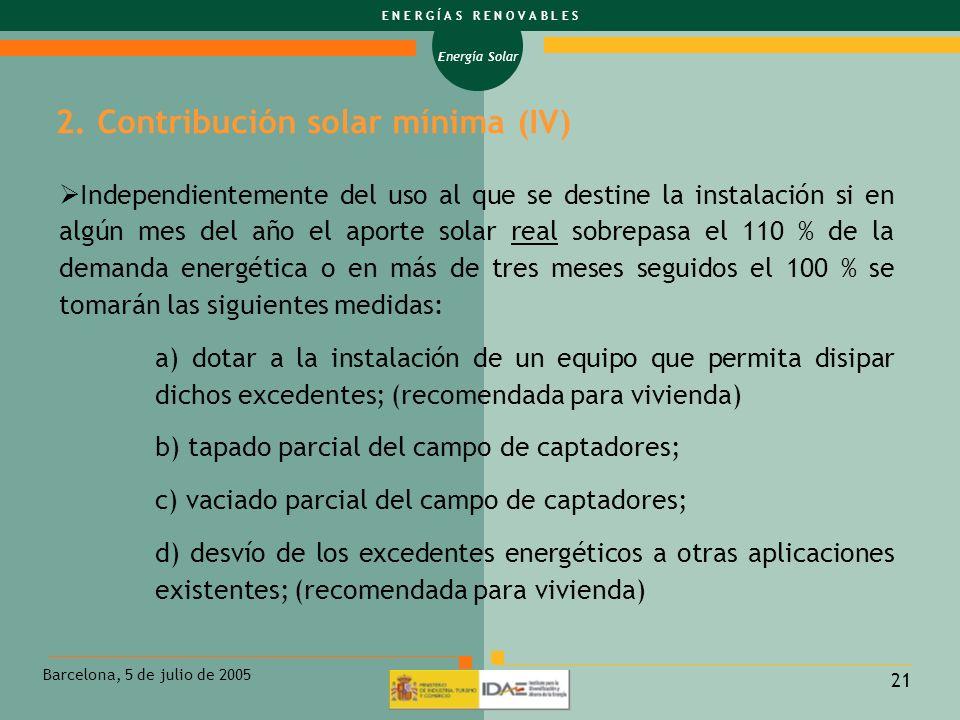 Energía Solar E N E R G Í A S R E N O V A B L E S Barcelona, 5 de julio de 2005 21 Independientemente del uso al que se destine la instalación si en a