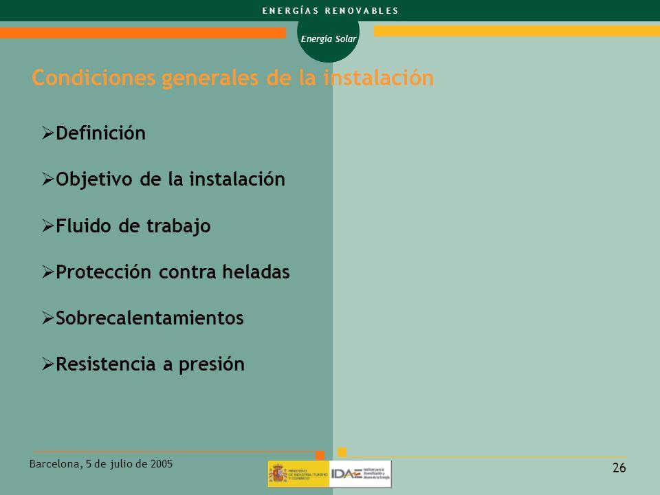 Energía Solar E N E R G Í A S R E N O V A B L E S Barcelona, 5 de julio de 2005 26 Condiciones generales de la instalación Definición Objetivo de la i