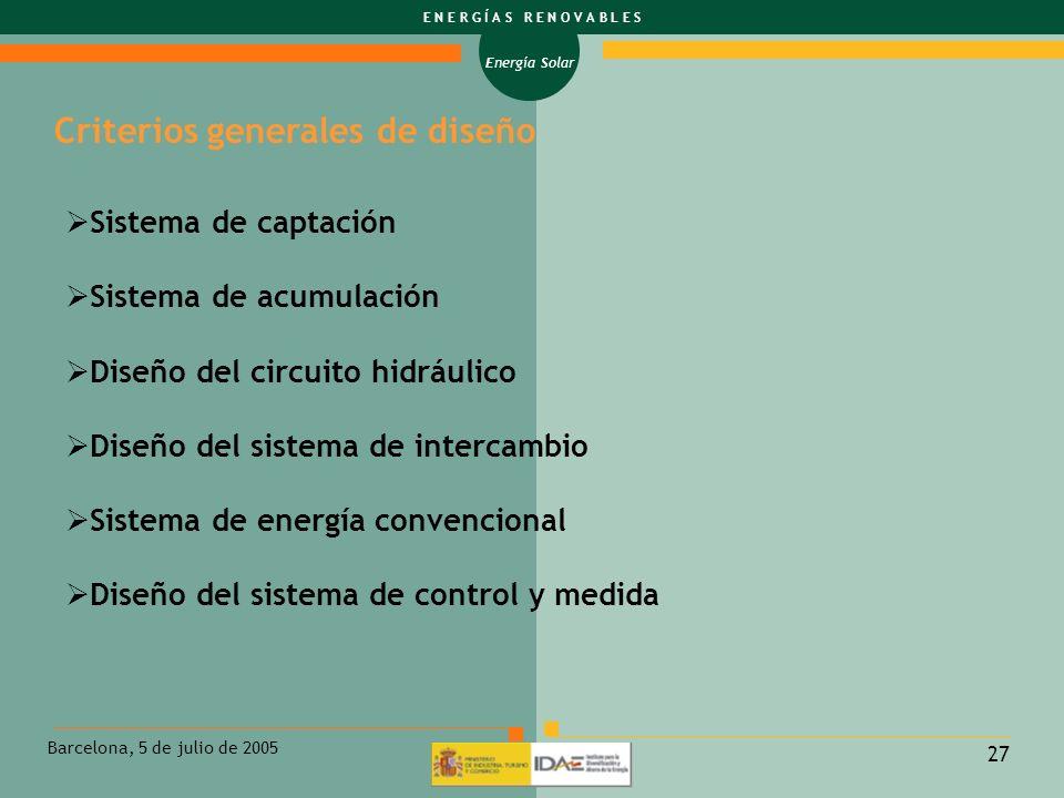 Energía Solar E N E R G Í A S R E N O V A B L E S Barcelona, 5 de julio de 2005 27 Criterios generales de diseño Sistema de captación Sistema de acumu