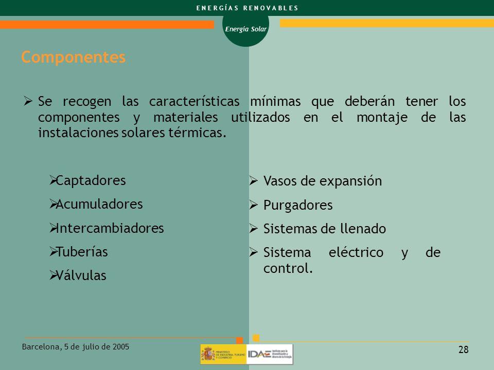 Energía Solar E N E R G Í A S R E N O V A B L E S Barcelona, 5 de julio de 2005 28 Se recogen las características mínimas que deberán tener los compon