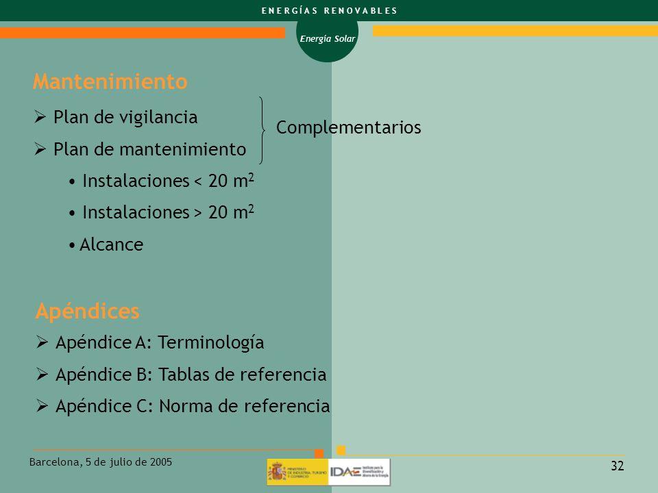 Energía Solar E N E R G Í A S R E N O V A B L E S Barcelona, 5 de julio de 2005 32 Plan de vigilancia Plan de mantenimiento Instalaciones < 20 m 2 Ins