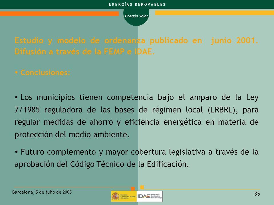 Energía Solar E N E R G Í A S R E N O V A B L E S Barcelona, 5 de julio de 2005 35 Estudio y modelo de ordenanza publicado en junio 2001. Difusión a t