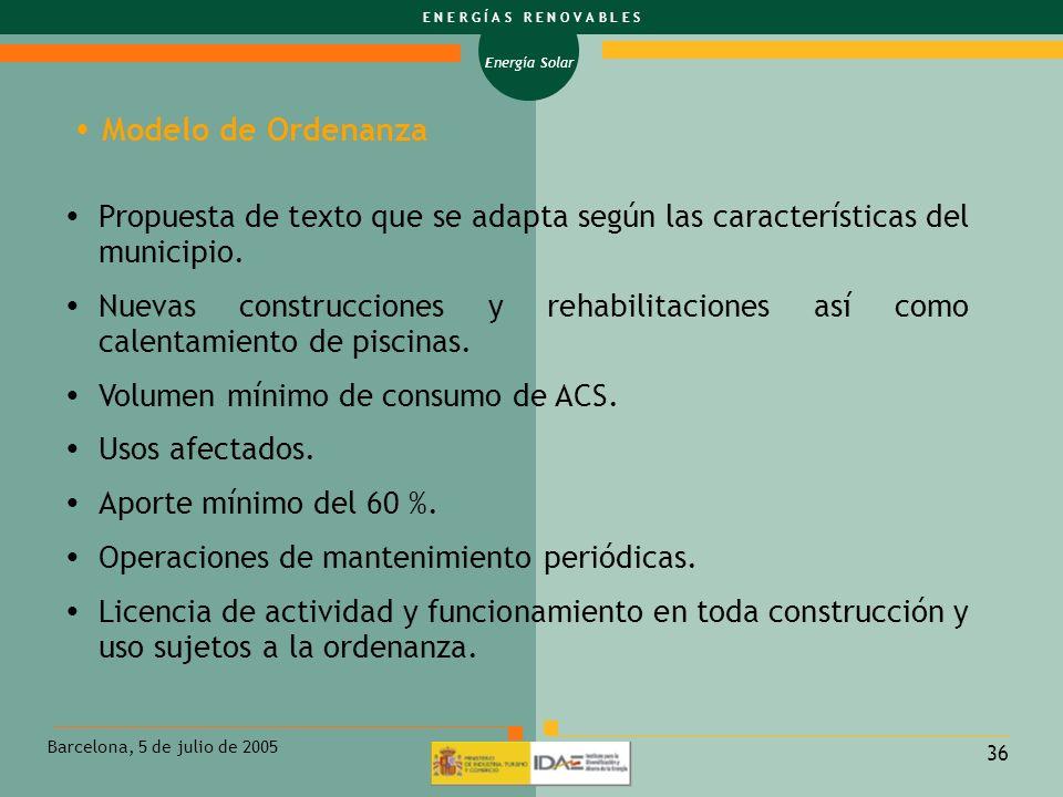 Energía Solar E N E R G Í A S R E N O V A B L E S Barcelona, 5 de julio de 2005 36 Propuesta de texto que se adapta según las características del muni