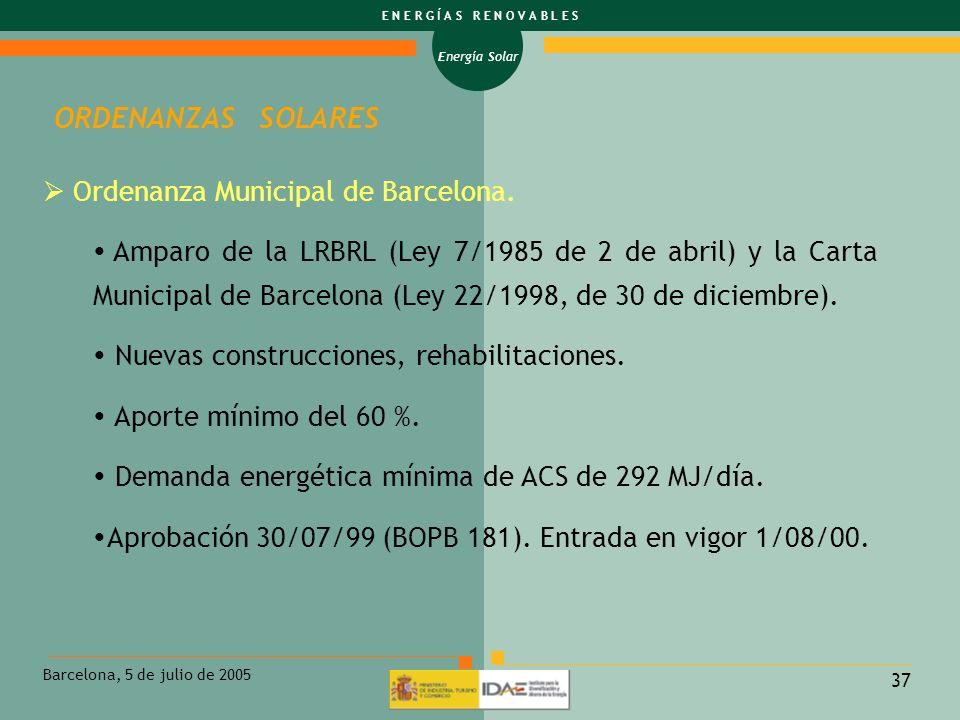 Energía Solar E N E R G Í A S R E N O V A B L E S Barcelona, 5 de julio de 2005 37 Ordenanza Municipal de Barcelona. Amparo de la LRBRL (Ley 7/1985 de