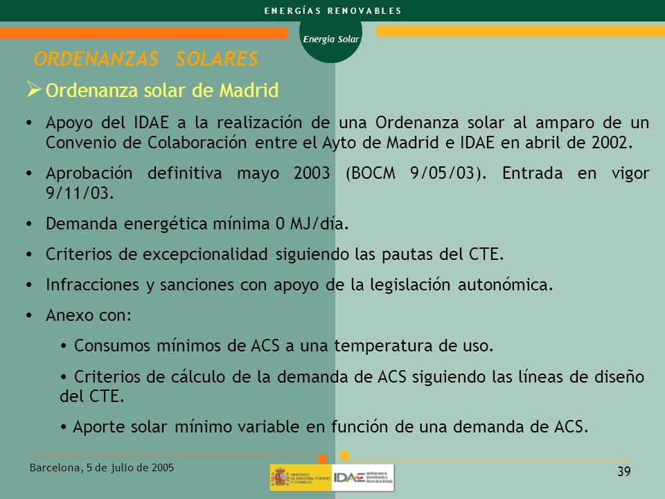 Energía Solar E N E R G Í A S R E N O V A B L E S Barcelona, 5 de julio de 2005 39 ORDENANZAS SOLARES Ordenanza solar de Madrid Apoyo del IDAE a la re