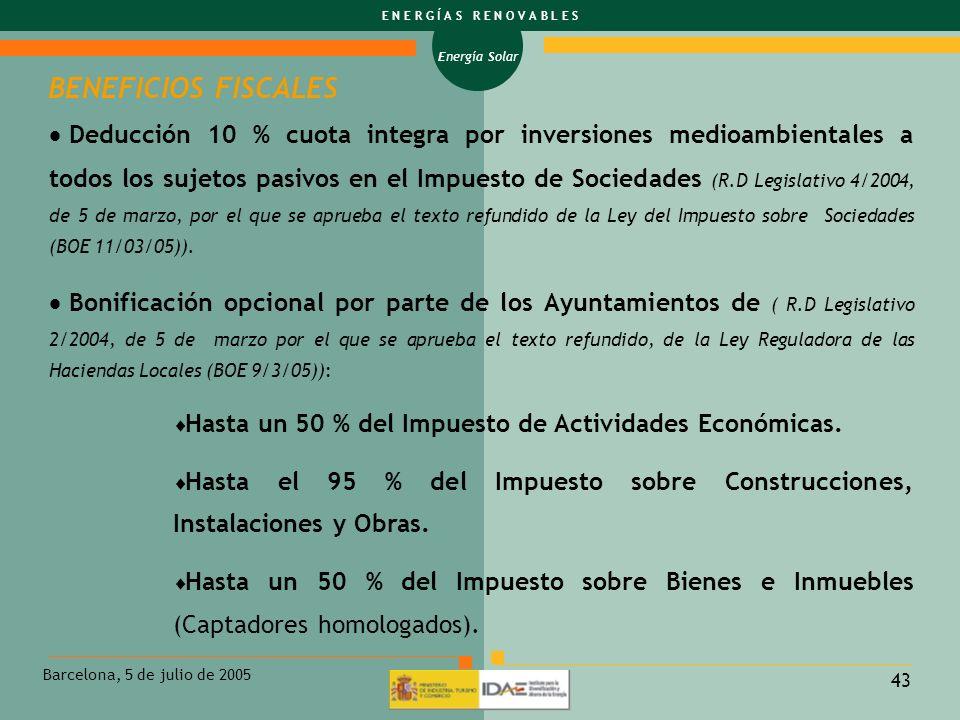Energía Solar E N E R G Í A S R E N O V A B L E S Barcelona, 5 de julio de 2005 43 Deducción 10 % cuota integra por inversiones medioambientales a tod