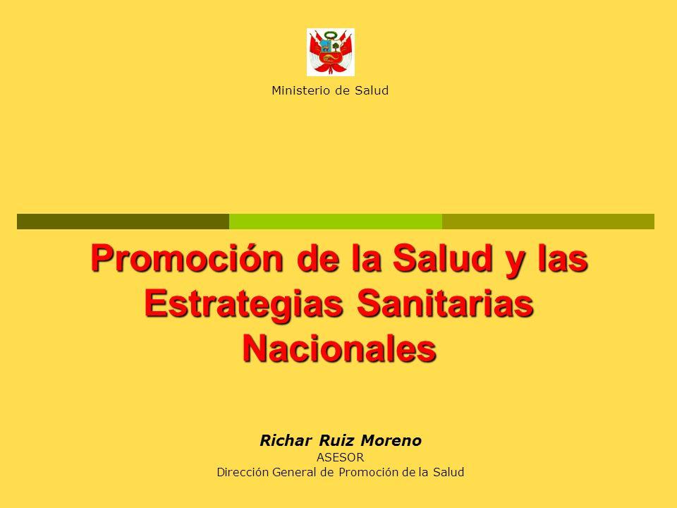 Promoción de la Salud y las Estrategias Sanitarias Nacionales Richar Ruiz Moreno ASESOR Dirección General de Promoción de la Salud Ministerio de Salud