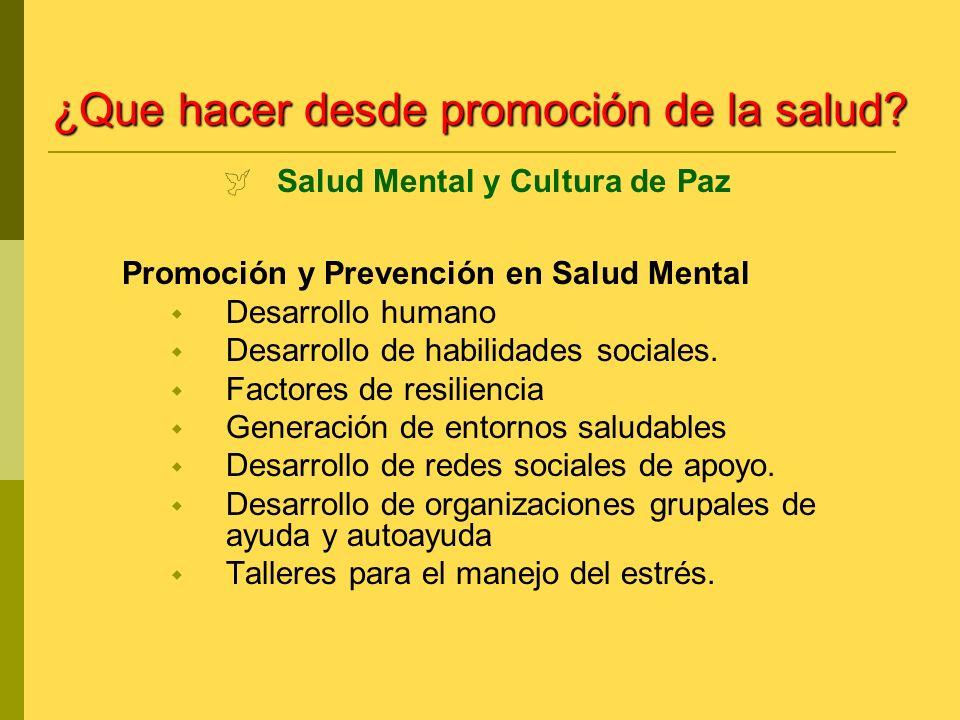 Salud Mental y Cultura de Paz ¿Que hacer desde promoción de la salud? Promoción y Prevención en Salud Mental Desarrollo humano Desarrollo de habilidad
