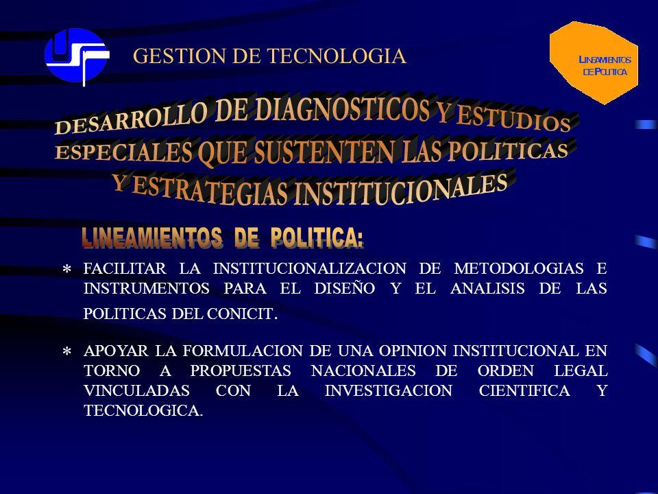 GESTION DE TECNOLOGIA FACILITAR LA INSTITUCIONALIZACION DE METODOLOGIAS E INSTRUMENTOS PARA EL DISEÑO Y EL ANALISIS DE LAS POLITICAS DEL CONICIT. * AP
