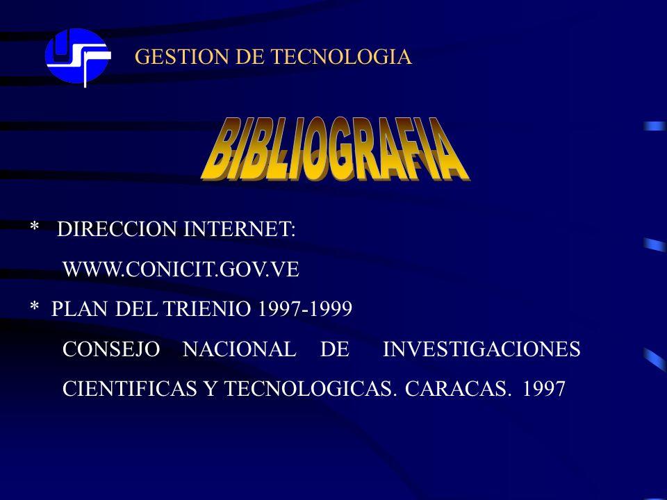 GESTION DE TECNOLOGIA * DIRECCION INTERNET: WWW.CONICIT.GOV.VE * PLAN DEL TRIENIO 1997-1999 CONSEJO NACIONAL DE INVESTIGACIONES CIENTIFICAS Y TECNOLOG