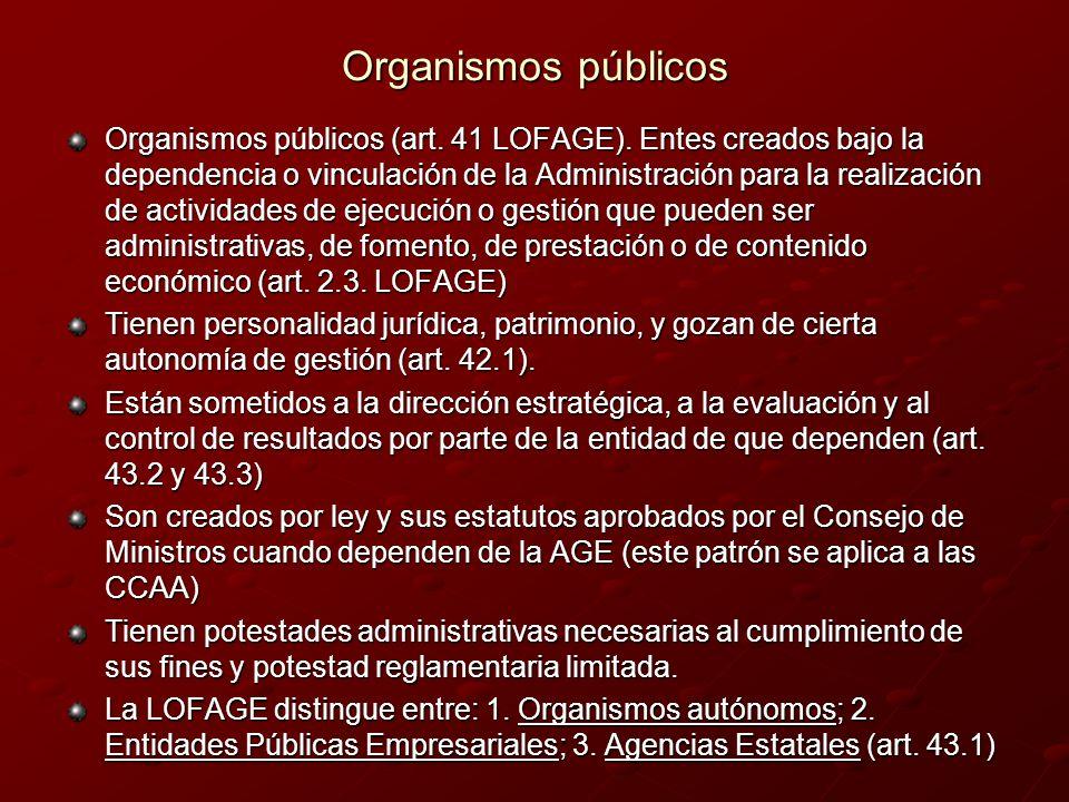 Organismos públicos Organismos públicos (art. 41 LOFAGE). Entes creados bajo la dependencia o vinculación de la Administración para la realización de