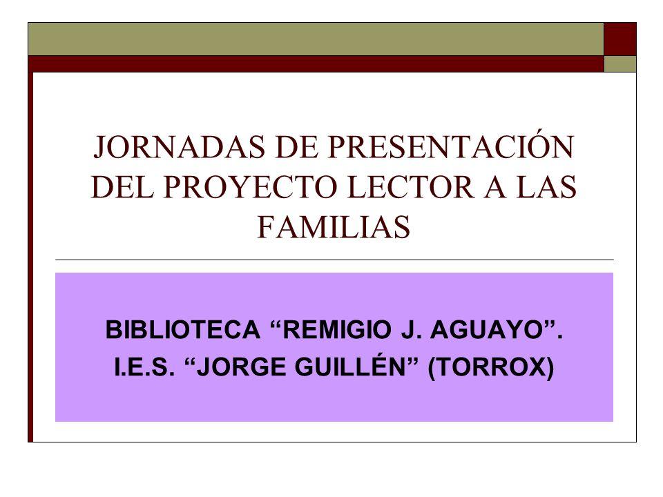 JORNADAS DE PRESENTACIÓN DEL PROYECTO LECTOR A LAS FAMILIAS BIBLIOTECA REMIGIO J. AGUAYO. I.E.S. JORGE GUILLÉN (TORROX)