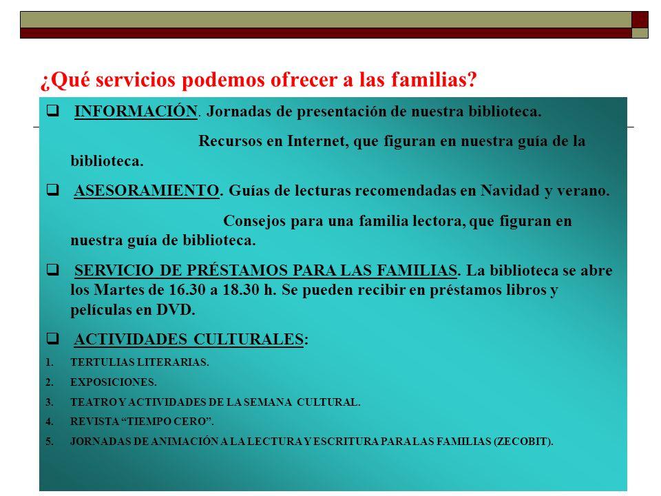 ¿Qué servicios podemos ofrecer a las familias? I NFORMACIÓN. Jornadas de presentación de nuestra biblioteca. Recursos en Internet, que figuran en nues