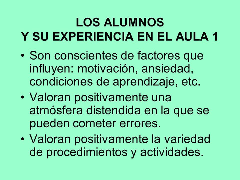 LOS ALUMNOS Y SU EXPERIENCIA EN EL AULA 1 Son conscientes de factores que influyen: motivación, ansiedad, condiciones de aprendizaje, etc.