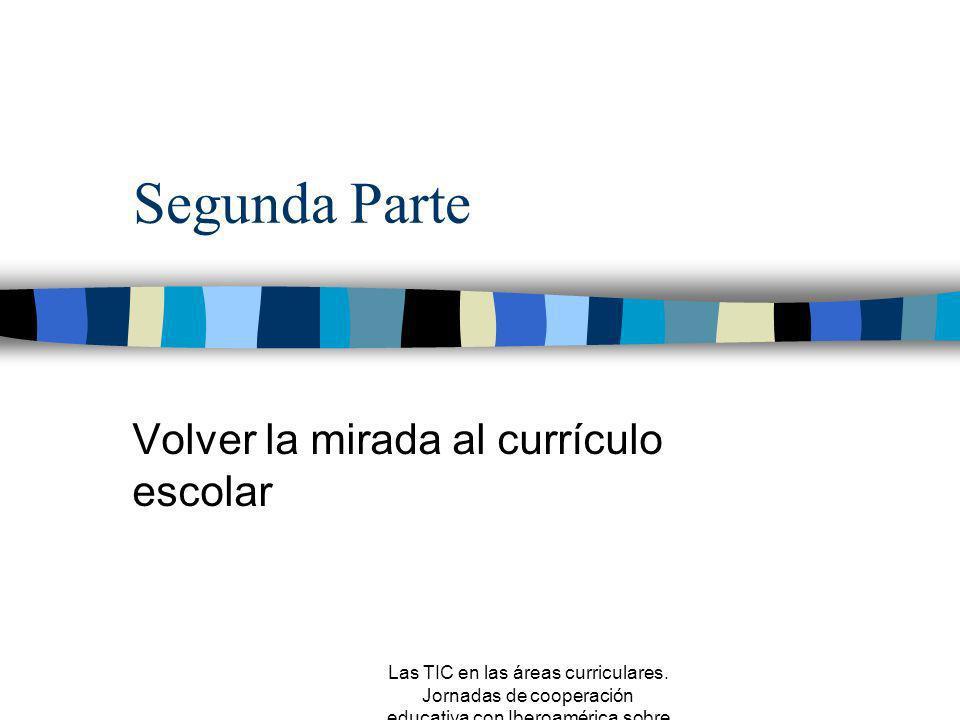 Las TIC en las áreas curriculares. Jornadas de cooperación educativa con Iberoamérica sobre TIC 2005 Experiencias que nos faltan n Repensar las didáct