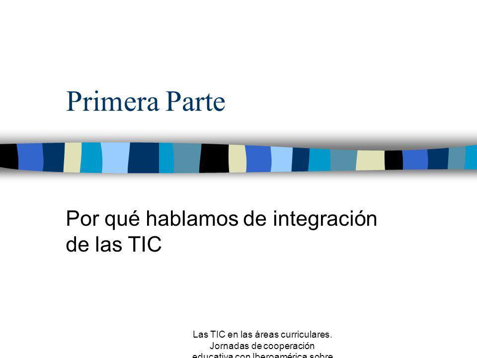 Las TIC en las áreas curriculares. Jornadas de cooperación educativa con Iberoamérica sobre TIC 2005 Las TIC en las áreas curriculares Joaquín Paredes