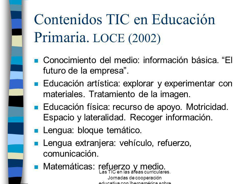 Las TIC en las áreas curriculares. Jornadas de cooperación educativa con Iberoamérica sobre TIC 2005 Objetivos en Educación Primaria n LOGSE: tipos de