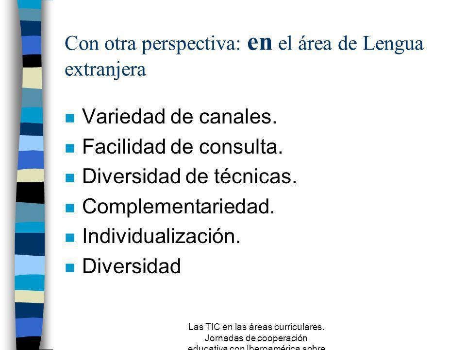 Las TIC en las áreas curriculares. Jornadas de cooperación educativa con Iberoamérica sobre TIC 2005 Con otra perspectiva: en el área de Conocimiento