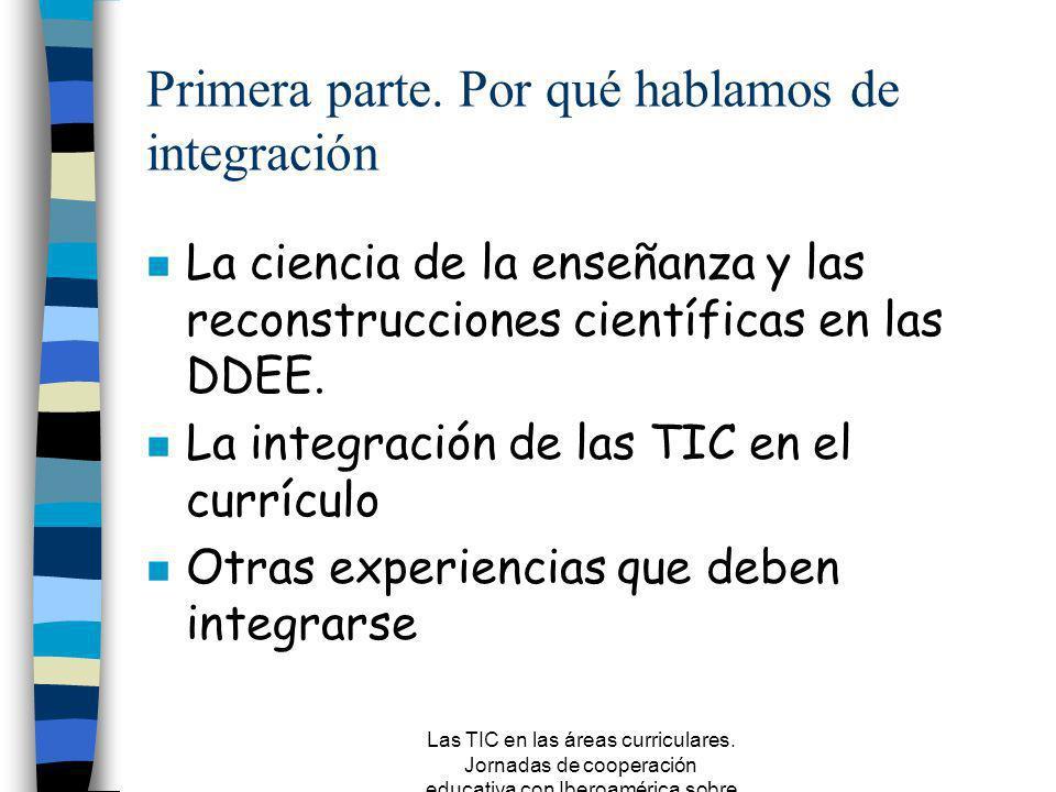 Las TIC en las áreas curriculares. Jornadas de cooperación educativa con Iberoamérica sobre TIC 2005 Primera Parte Por qué hablamos de integración de