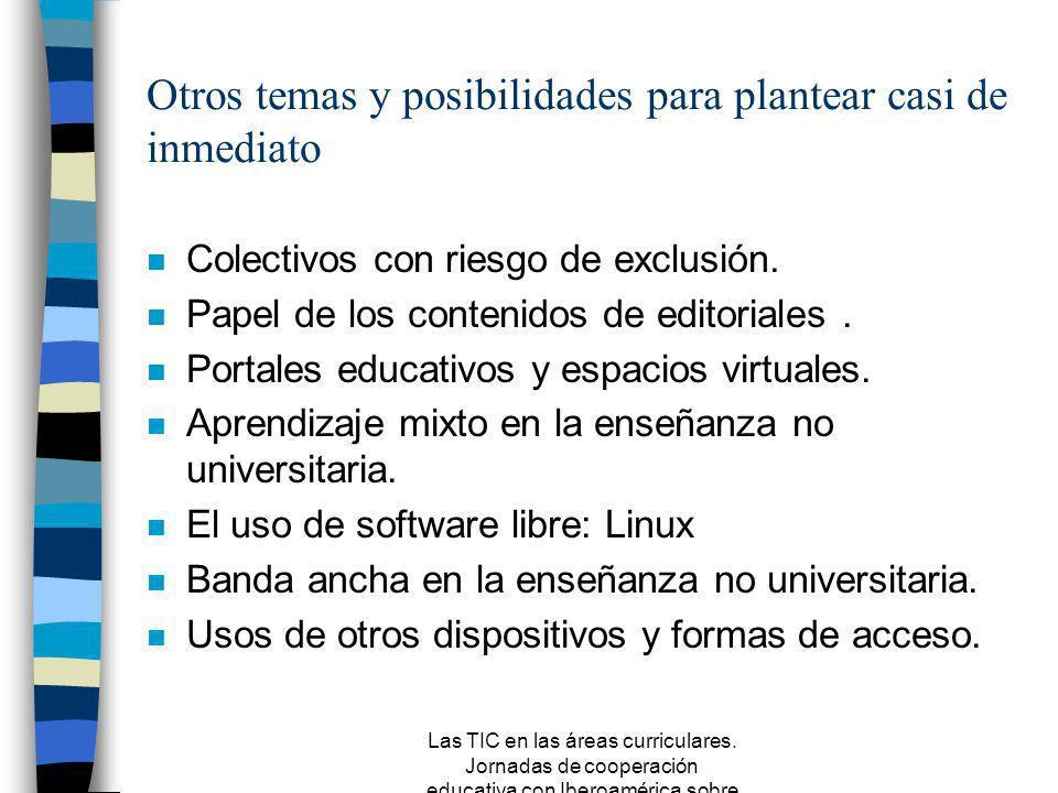 Las TIC en las áreas curriculares. Jornadas de cooperación educativa con Iberoamérica sobre TIC 2005 Lo que no está y podría estar: SITE 2004 n Difusi