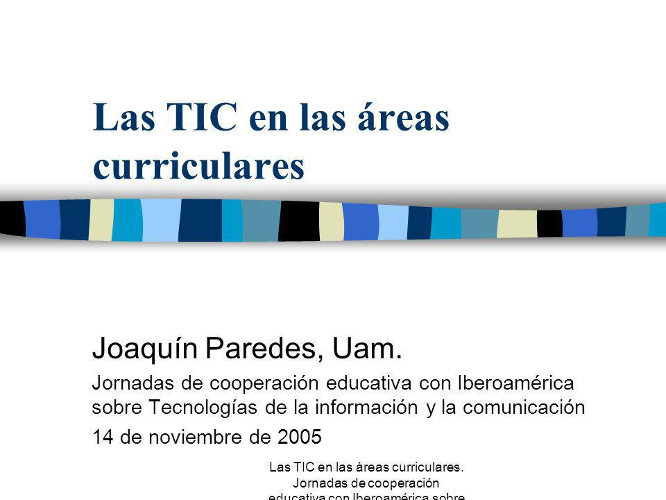Las TIC en las áreas curriculares. Jornadas de cooperación educativa con Iberoamérica sobre TIC 2005 Innovación Introducción de nuevas tecnologías Cam