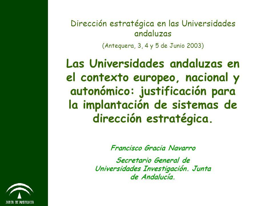 Dirección estratégica en las Universidades andaluzas (Antequera, 3, 4 y 5 de Junio 2003) Las Universidades andaluzas en el contexto europeo, nacional