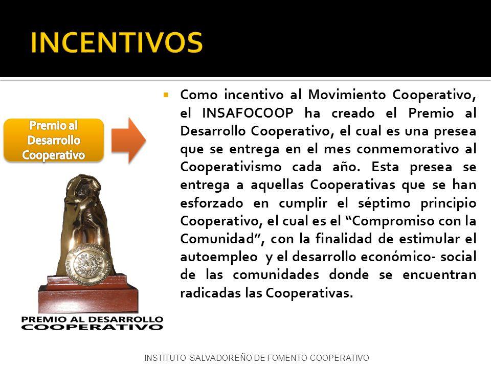 Como incentivo al Movimiento Cooperativo, el INSAFOCOOP ha creado el Premio al Desarrollo Cooperativo, el cual es una presea que se entrega en el mes