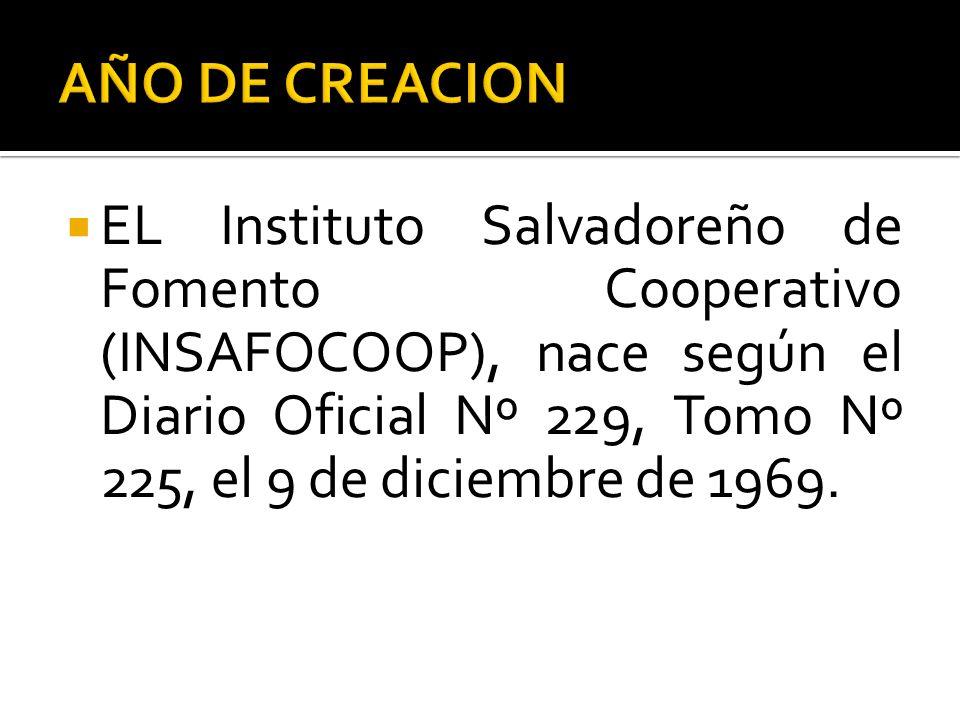 EL Instituto Salvadoreño de Fomento Cooperativo (INSAFOCOOP), nace según el Diario Oficial Nº 229, Tomo Nº 225, el 9 de diciembre de 1969.