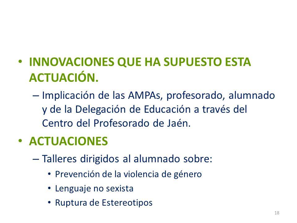 INNOVACIONES QUE HA SUPUESTO ESTA ACTUACIÓN. – Implicación de las AMPAs, profesorado, alumnado y de la Delegación de Educación a través del Centro del
