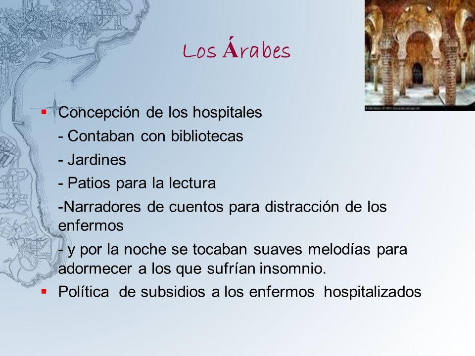 Los Á rabes Concepción de los hospitales - Contaban con bibliotecas - Jardines - Patios para la lectura -Narradores de cuentos para distracción de los