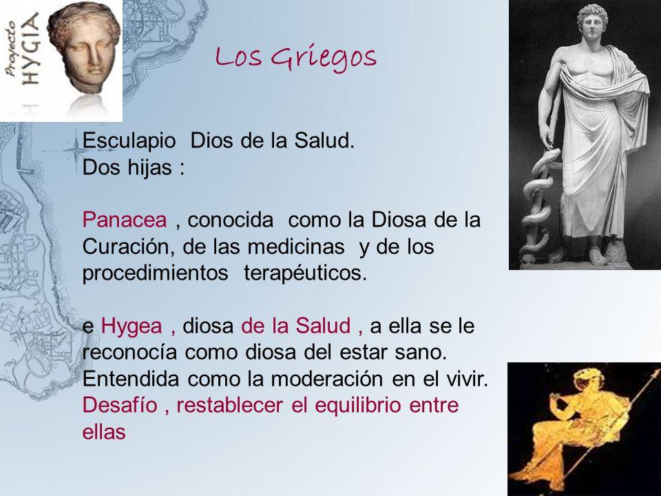 Los Griegos Esculapio Dios de la Salud. Dos hijas : Panacea, conocida como la Diosa de la Curación, de las medicinas y de los procedimientos terapéuti