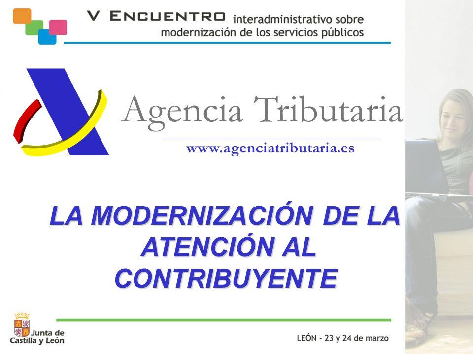 Agencia Tributaria www.agenciatributaria.es LA MODERNIZACIÓN DE LA ATENCIÓN AL CONTRIBUYENTE ATENCIÓN AL CONTRIBUYENTE