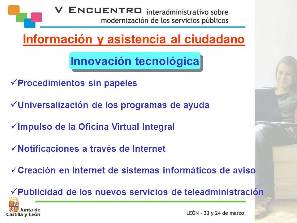 Información y asistencia al ciudadano Innovación tecnológica Procedimientos sin papeles Universalización de los programas de ayuda Impulso de la Ofici